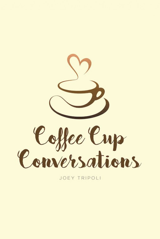 Joey Tripoli's New Book 'Coffee Cup Conversations' is a Resounding Compendium of Insights, Prayers, and Lessons on Stepping Up to One's Commitment With God