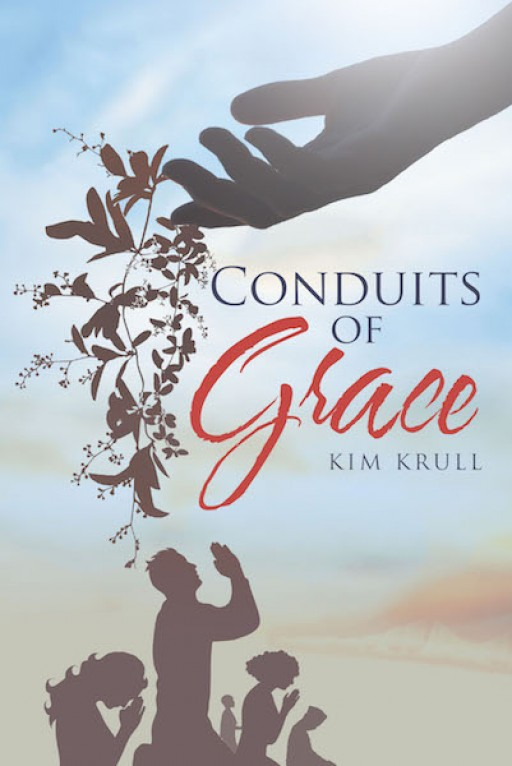 Kim Krull's New Book 'Conduits of Grace' is an Evoking Read That Inspires Illumination for All Believers