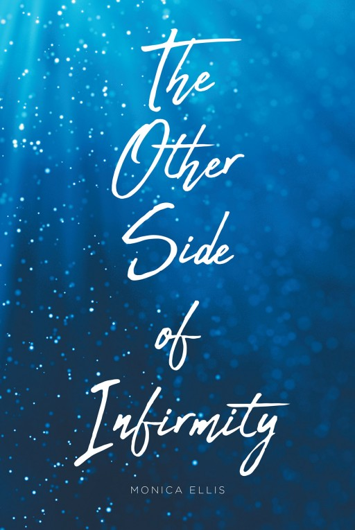 Monica Ellis' New Book 'The Other Side of Infirmity' Shares the Author's Life of Divine Faithfulness and Victory Amid Frailty