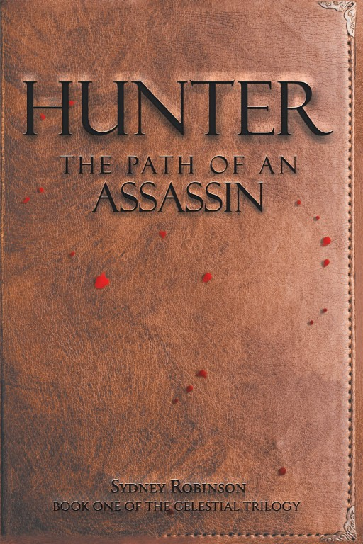 Sydney Robinson's New Book 'Hunter: The Path of an Assassin' is a Fast-Paced Novel That Deals With Mysteries Waiting to Be Unraveled