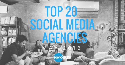 Top 20 Social Media Marketing Agencies: Agency Spotter Releases May 2018 Report