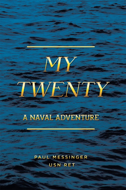 Paul Messinger's New Book 'My Twenty' Carries the Awe-Inspiring Autobiography and the Naval Adventures of a Promising Man