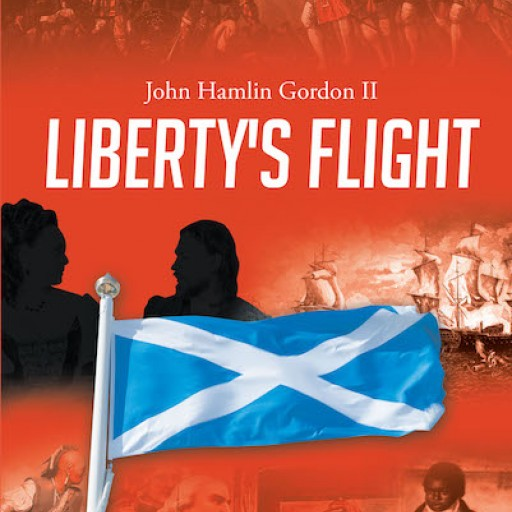 John Hamlin Gordon II's New Book 'Liberty's Flight' is an Enthralling Novel That Tells the Life of an Exiled Man From His Motherland.