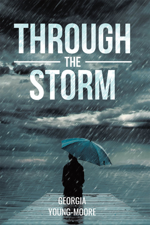 Georgia Young-Moore's New Book 'Through the Storm' is an Enthralling Novel That Aims to Provide Hope to the Readers No Matter What They Are Going Through in Life