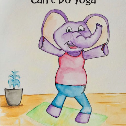 "Britt Huse's New Book ""Elephants Can't Do Yoga"" is a Sweet Children's Story About an Elephant Who Discovers Her Strengths Despite Discouragement."