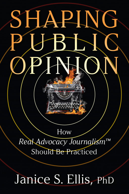 Shaping Public Opinion the Right Way by Understanding, Embracing, and Using Real Advocacy Journalism™