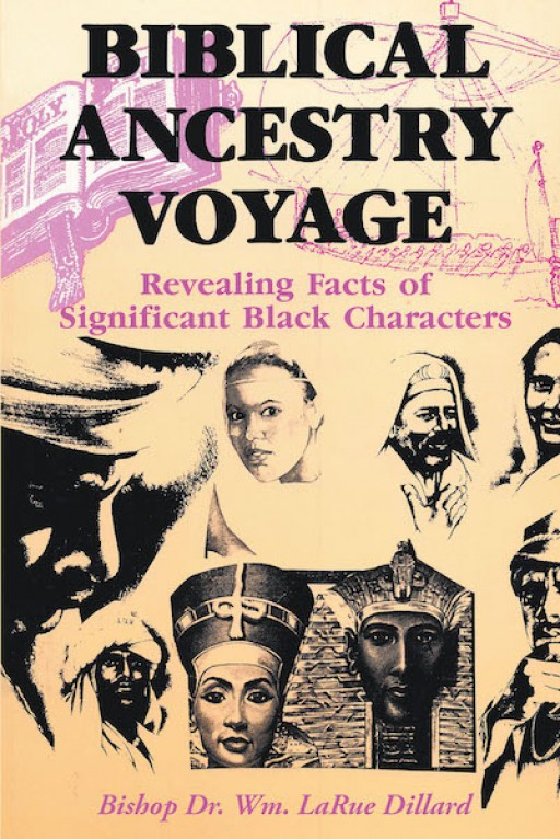 Bishop Dr. Wm. LaRue Dillard's New Book 'Biblical Ancestry Voyage' is an Eye-Opening Exploration Into History's Injustices in the Church and Non-Church World.