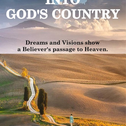 UCS PRESS Announces New Book 'Into God's Country,' a True Story of a Believer's Passage to Heaven