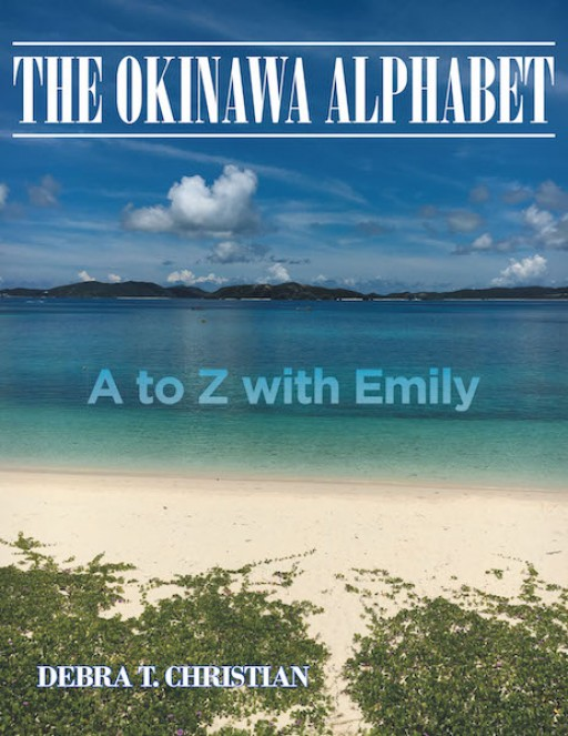 Debra T. Christian's New Book 'The Okinawa Alphabet: A to Z With Emily' Contains Vibrant Pictures That Show the Awe-Inspiring Beauty of Okinawa