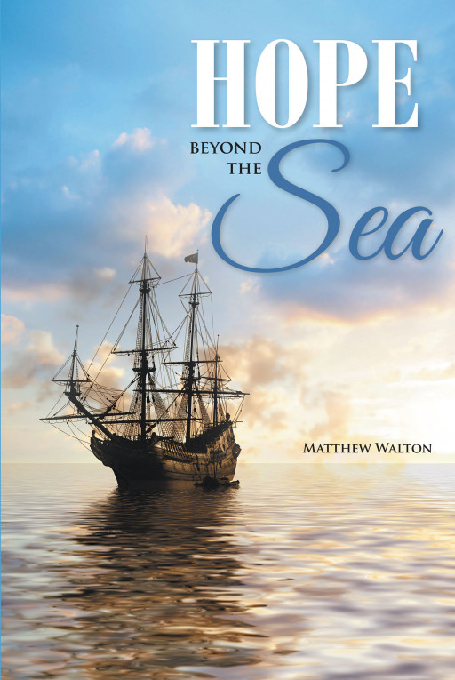 Matthew Walton's New Book 'Hope Beyond the Sea' is a Fascinating Voyage of Jack and the Whole Crew of the Striker Under the Supervision of the Strict Captain Crow