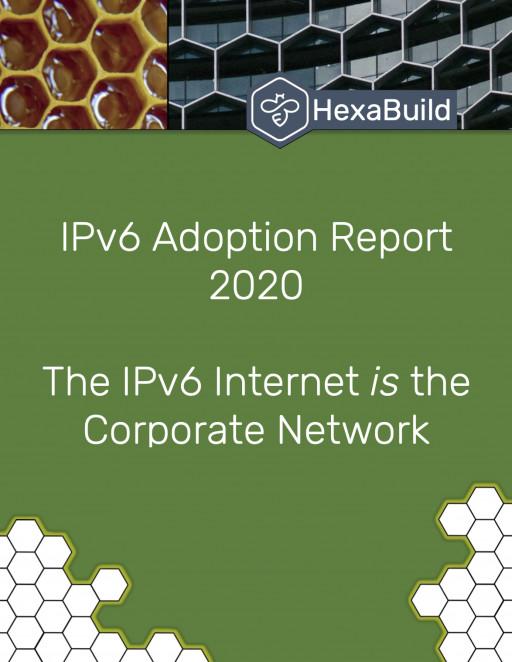 HexaBuild 2020 IPv6 Adoption Report Released