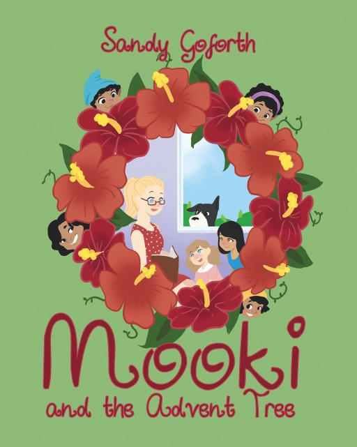 Sandy Goforth's New Book 'Mooki and the Advent Tree' is an Enchanting Tale About a Magical 'Wee Person's' Perceptive Adventures to the Mundane World