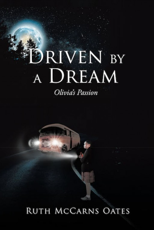 Ruth McCarns Oates' New Book 'Driven by a Dream: Olivia's Passion' Shares a Young Girl's Aspiration Amid Lacking Opportunities and Conditions