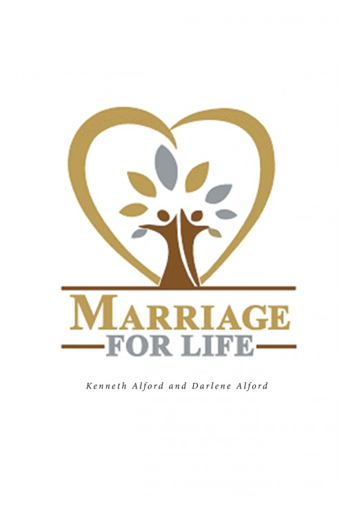 Kenneth and Darlene Alford's New Book 'Marriage for Life' Accounts the Fascinating Life Journey of a Couple Who Found Success in Love and Life