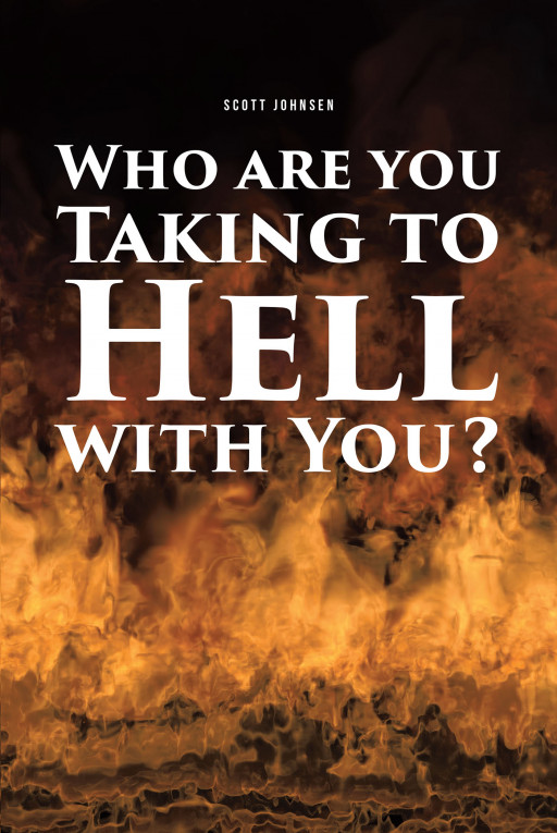 Scott Johnsen's New Book, 'Who Are You Taking to Hell With You?' is a Pensive Prose That Recounts the Impact of a Person's Choices