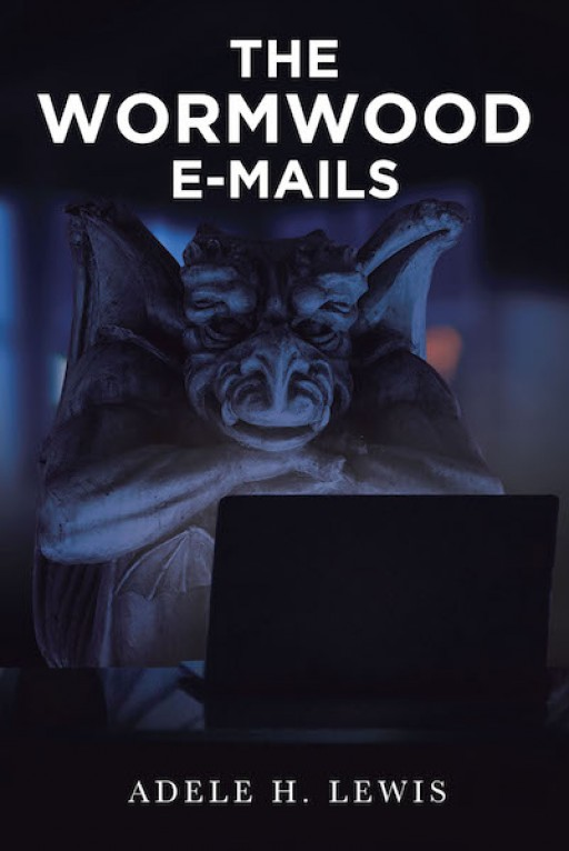 Adele H. Lewis' New Book, 'The Wormwood E-Mails,' Imparts Striking Revelations of the Devil's Works to Warn People of Spiritual Attacks