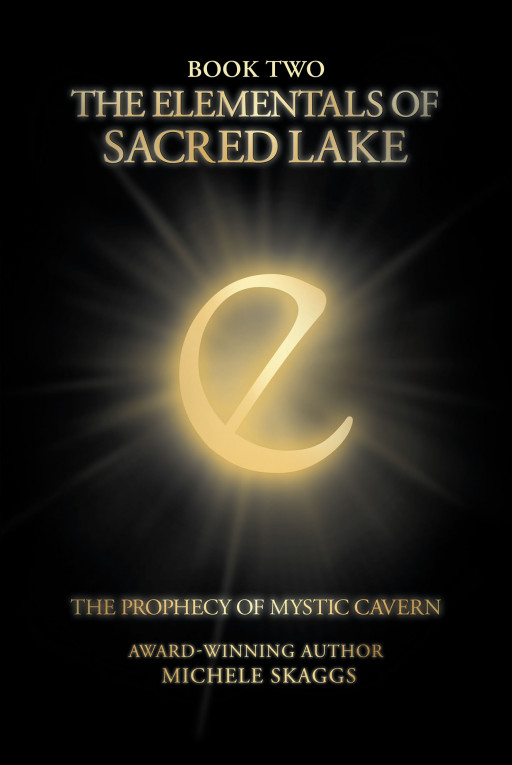 "Michele Skaggs's New Book 'The Elementals of Sacred Lake: The Prophecy of Mystic Cavern' is the Much-Awaited Sequel to ""The Elementals"" Series"