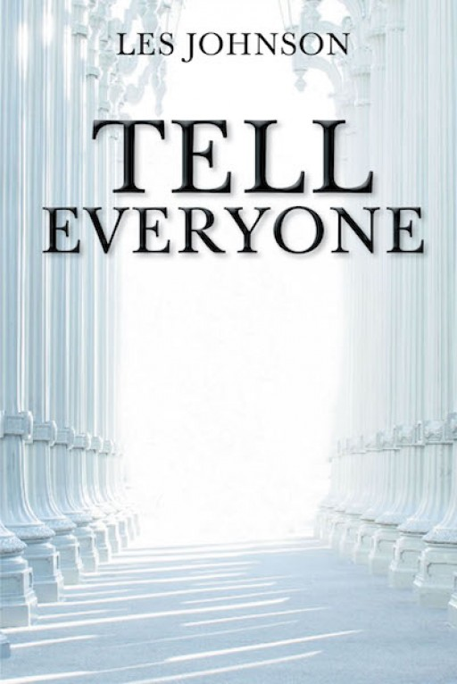 Les Johnson's New Book 'Tell Everyone' is a Beautiful Manuscript About a Loving Father Whose Faith and Courage Got Him Through Pain and Complications
