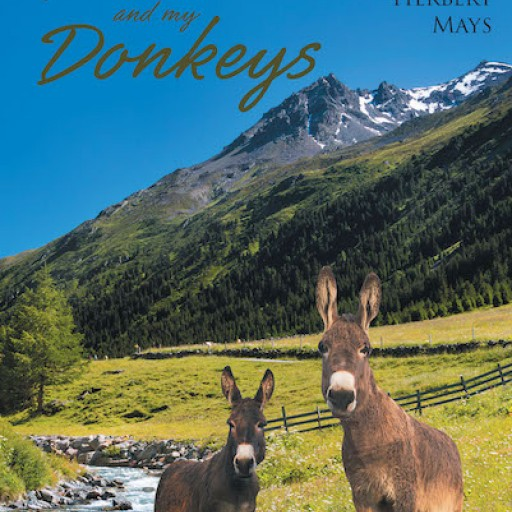 "Herbert Mays's New Book ""He, Me and My Donkeys"" is a Gripping Memoir That Teaches the Value of Life's Purpose to All."