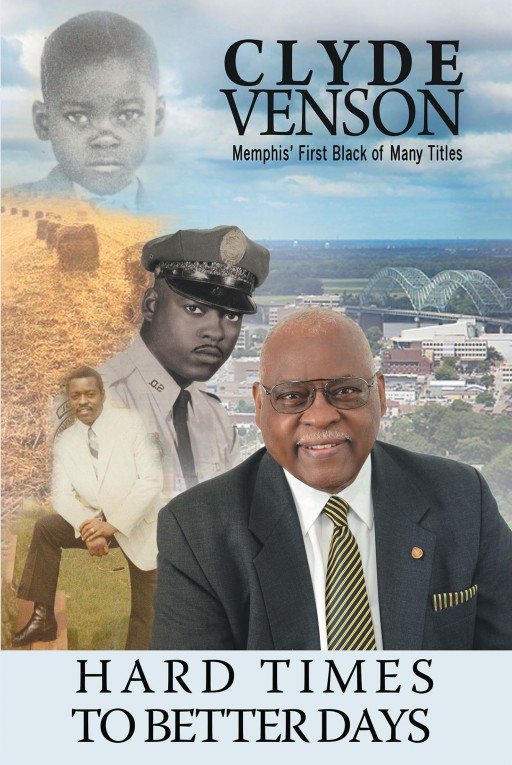'Hard Times to Better Days: Memphis's First Black of Many Titles' by Clyde Venson, is a Retelling of His Life and the Things That Shaped Him Into the Man He is Today