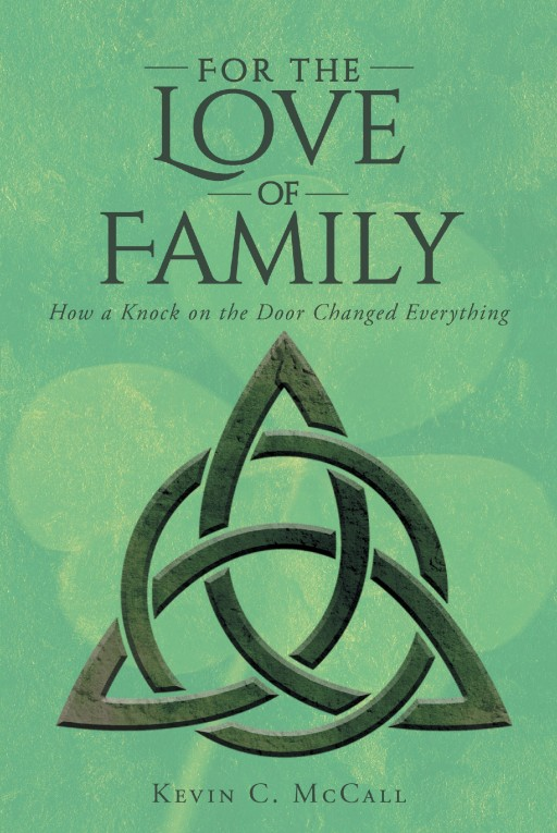 Author Kevin C. McCall's New Book 'For the Love of Family' is the Painful Chronicle of the Days, Months and Years Following the Murder of Twenty-One-Year-Old Ryan McCall