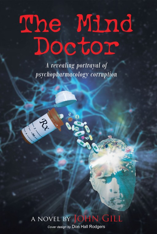 Author John Gill's New Book 'The Mind Doctor' is a Shocking Portrayal of Corruption, Greed at the Expense of Patient Health and Safety in American Psychopharmacology