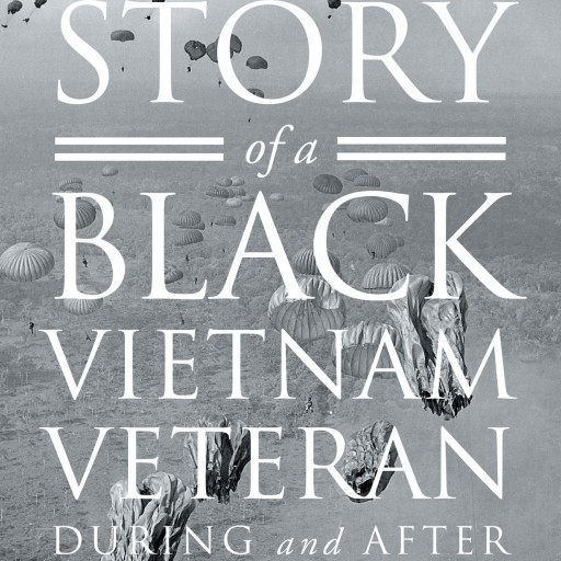 "Ronald Brown's New Book ""The Story Of A Black Vietnam Veteran During and After"" Is An Exciting And Thought Provoking Read"