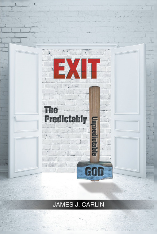 James J. Carlin's New Book 'The Predictably Unpredictable GOD' Gives a Holier Perspective in the Hopes of Bringing Godly Inspiration and Wisdom to Individuals
