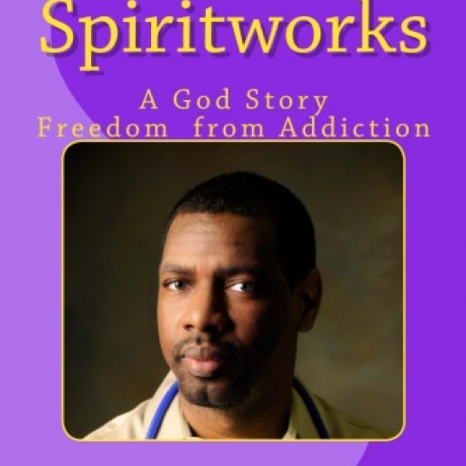 'Spiritworks ~ a God Story; Freedom From Addiction' by Book Author Rick Greene