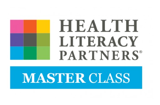 Health Literacy Partners® LLC New Master Class Helps Organizations Implement Health Literacy Principles to Improve Outcomes