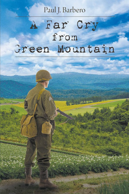 Paul J. Barbero's New Book 'A Far Cry From Green Mountain' is a Stirring Chronicle of an American War Hero Desperate to Find His Identity During the Trying Days of the Depression and WWII