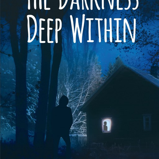 "Elizabeth King's New Book ""The Darkness Deep Within"" is a Thrilling Psychological Tale That Pits a Young Couple Against a Cold Blooded Killer"