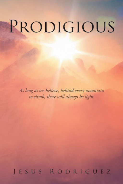 Jesus Rodriguez's New Book 'Prodigious' is a Rousing Manuscript About a Man Who Turned Things Around for the Better for Himself and for His Faith