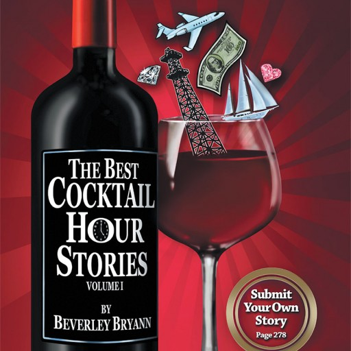 Beverley Bryann's New Book, 'The Best Cocktail Hour Stories, Vol. I' is an Amusing Collection of Life Stories Revealed Over a Glass (Or Bottle) of Wine.