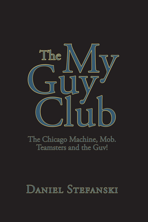 Author Daniel Stefanski's New Book 'The My Guy Club: The Chicago Machine, Mob, Teamsters, and the Guv!' Gives Rise to the Issues of Gang Membership and Violence