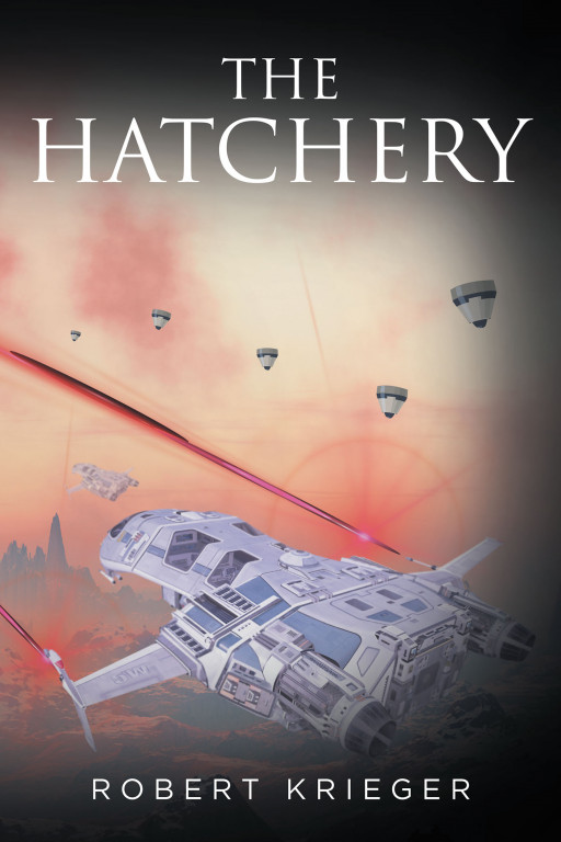 Fulton Books Author Robert Krieger's New Book, 'The Hatchery', Is a Thrilling Science Fiction That Exposes Its Readers to the Profound Implications of the Borlonian Empire