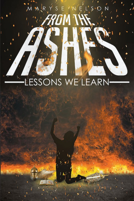 Maryse Nelson's New Book 'From the Ashes: Lessons We Learn' is a Compelling Read That Helps Individuals Face Their Ordeals and Achieve Purpose in Life