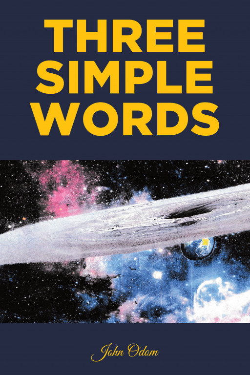 John Odom's New Book 'Three Simple Words' is a Potent Narrative That Delves Into the Similarities Between Science and Religion