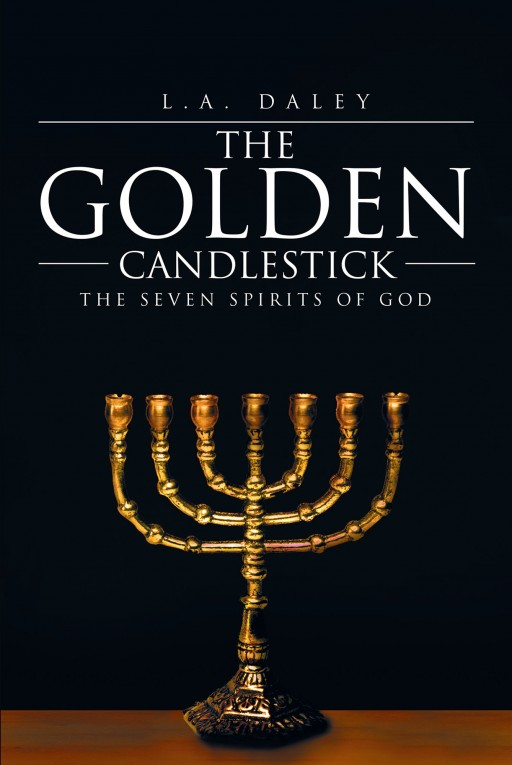 L.A. Daley's New Book 'The Golden Candlestick' Brings an Important Exploration Into the Monotheism of the Almighty God