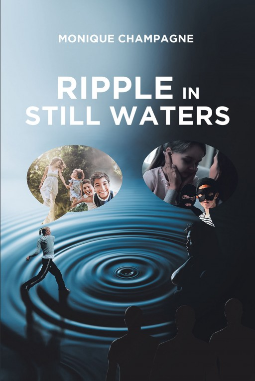 Monique Champagne's New Book 'Ripple in Still Waters' is a Brilliant Fiction About Life's Trials, Heartaches, and the World's Reality