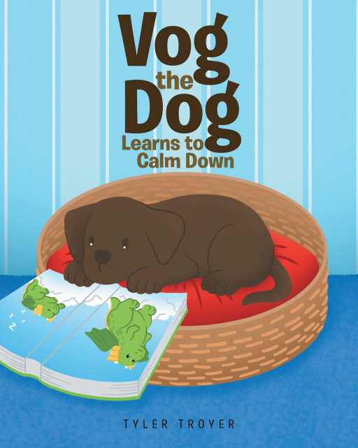 Author Tyler Troyer's New Book 'Vog the Dog Learns to Calm Down' is a Story About a Puppy Who Gets Angry Sometimes and Needs to Find Ways to Decompress