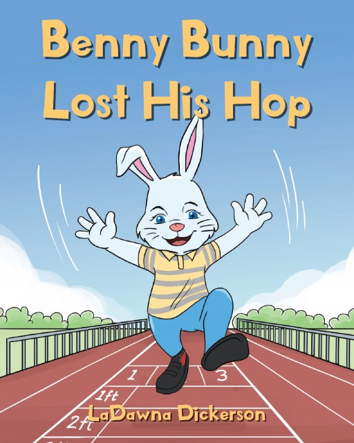 Author LaDawna Dickerson's New Book 'Benny Bunny Lost His Hop' is the Sweet Story of a Young Bunny Who Begins Kindergarten and Learns an Important Lesson
