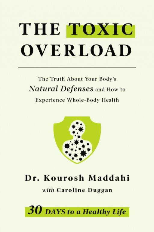In Praise of Bacteria: Dr. Kourosh Maddahi Releases 'The Toxic Overload: The Truth About Your Body's Natural Defenses and How to Experience Whole-Body Health'