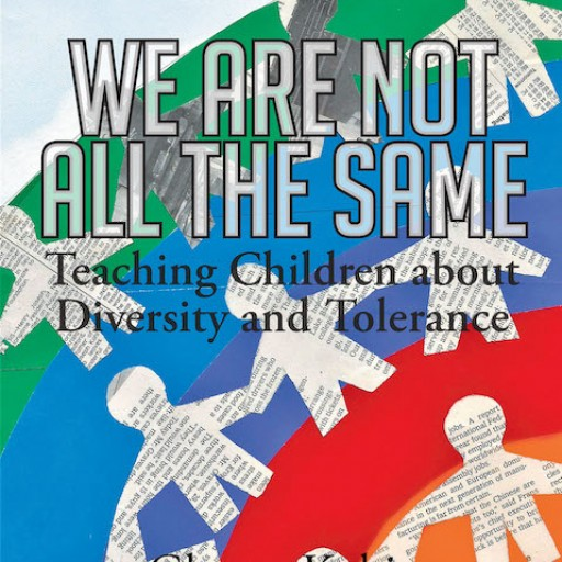 Glenna Kubit's New Book 'We Are Not All the Same: Teaching Children About Diversity and Tolerance' is a Fantastic Picture Book Mosaic Celebrating Shades of Humanity.