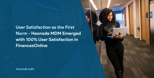 User Satisfaction as the First Norm - Hexnode MDM Emerged With 100% User Satisfaction in FinancesOnline