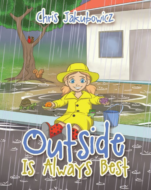 Chris Jakubowicz's New Book 'Outside is Always Best' is a Heartwarming Tale of a Child's Life of Fun, Learning, and Excitement During the Weekends