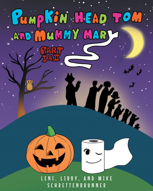 Leni, Libby, and Mike Schrettenbrunner's New Book 'Pumpkin Head Tom and Mummy Mary, Part I and II' is a Fun and Exciting Adventure of 2 Unique and Brave Friends