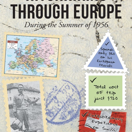 "Author Joseph E. Hahn's New Book ""Hitchhiking Through Europe: During the Summer of 1956"" is the Personal Account of a Fun-Filled Adventure Across Europe."