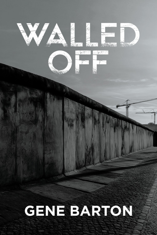 Gene Barton's New Book 'Walled Off' Unveils a Gripping and Emotional Tale of Unforgettable Love