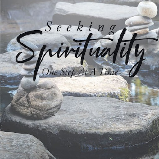 Gene M. Williams's New Book 'Seeking Spirituality: One Step at a Time' is a Spiritual Account That Allows One's Relationship With God to Flourish.